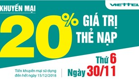 Ngày 30/11/2018 - Viettel khuyến mại 20% giá trị thẻ nạp trên toàn quốc